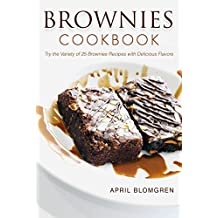 Brownies Cookbook: Try the Variety of 25 Brownies Recipes with Delicious Flavors