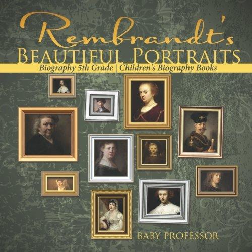 Rembrandt's Beautiful Portraits - Biography 5th Grade   Children's Biography Books