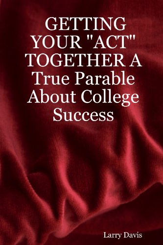 Getting Your Act Together A True Parable About College Success