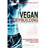 Veganer Bodybuilding: A Scientific Workout Regime with the Ultimate Vegan Diet, Building a Great Physique with Vegan Food, Vegan Bodybuilder Workout, Vegan Diet Plan, Vegan Weight Training, Vegan