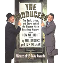 The Producers: The Book, Lyrics, and Story Behind the Biggest Hitin Broadway History!