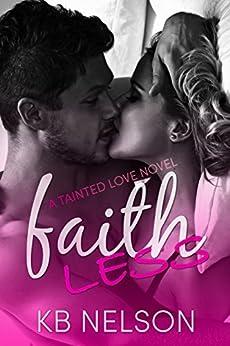 Faithless: A Tainted Love Novel by [Nelson, K.B.]