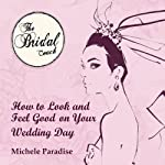 How to Look & Feel Good on Your Wedding Day, Part 1: Bridal Coaching for Brides to Be | Michele Paradise