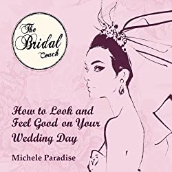 How to Look & Feel Good on Your Wedding Day, Part 2