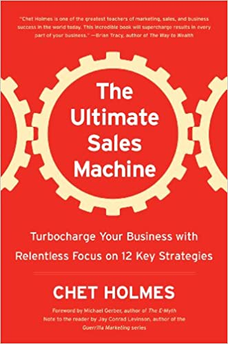 The Ultimate Sales Machine Turbocharge Your Business With Relentless Focus On  Key Strategies Amazon Co Uk Chet Holmes  Books