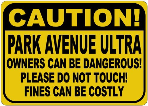 BUICK PARK AVENUE ULTRA Owners Can Be Dangerous Aluminum Caution Sign - 12 x 18 Inches Ultra Park Avenue