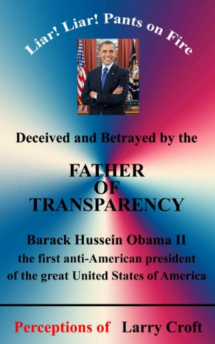 Deceived and Betrayed by The FATHER OF TRANSPARENCY: Barack Obama - First anti-American President