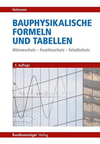 Bauphysikalische Formeln und Tabellen: Wärmeschutz - Feuchteschutz - Schallschutz Taschenbuch – 1. Juli 2019 Rainer Hohmann Bundesanzeiger 3846203726 Bau- und Umwelttechnik
