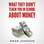 What They Didn't Teach You in School About Money | Omar Johnson