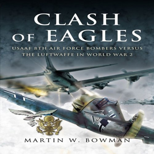 Download Clash of Eagles: USAAF 8th Air Force Bombers Versus the Luftwaffe in World War 2 PDF