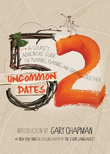 52 Uncommon Dates: A Couple's Adventure Guide for Praying, Playing, and Staying Together -