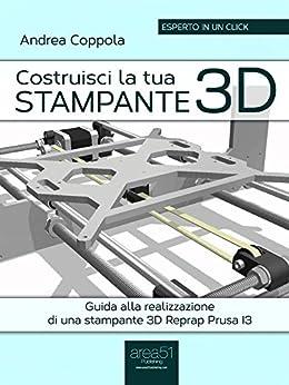 Costruisci la tua stampante 3d guida alla realizzazione for Costruisci la tua planimetria