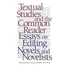 Textual Studies and the Common Reader: Essays on Editing Novels and Novelists
