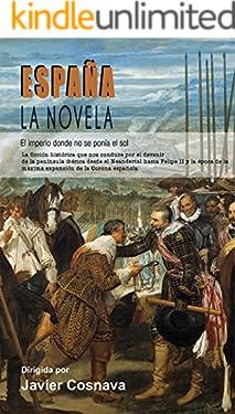 ESPAÑA, LA NOVELA: (El Imperio donde no se ponía el sol) (Spanish Edition)