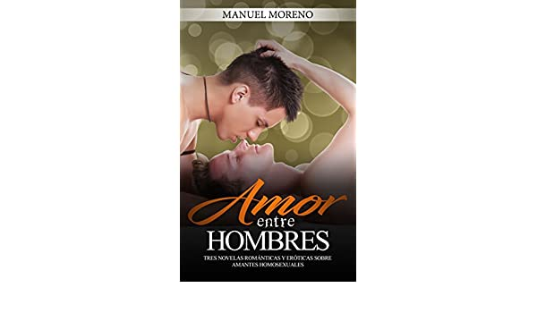 Amazon.com: Amor entre Hombres: Tres Novelas Románticas y Eróticas sobre Amantes Homosexuales (Colección de Romance y Erótica) (Spanish Edition) eBook: ...