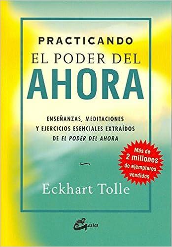 Practicando El Poder Del Ahora: Enseñanzas, Meditaciones Y Ejercicios Esenciales Extraídos De El Pod por Miguel Iribarren Berrade epub