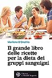 Il grande libro delle ricette per la dieta dei gruppi sanguigni (Salute&benessere)