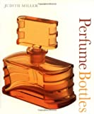 Perfume Bottles, Dorling Kindersley Publishing Staff and Judith Miller, 1405306254