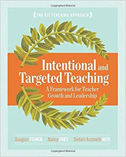 Image result for Intentional and Targeted Teaching: A Framework for Teacher Growth and Leadership by Douglas Fisher, Nancy Frey and Stefani Arzonetti Hite.