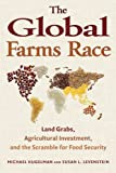 The Global Farms Race : Land Grabs, Agricultural Investment, and the Scramble for Food Security, Carl Atkin, 1610911865