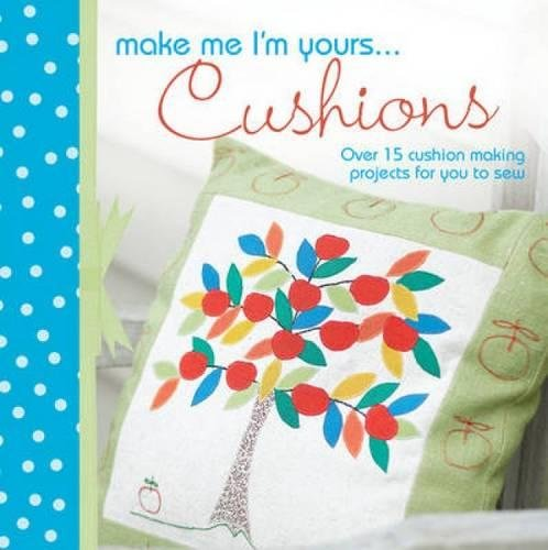 Make Me I'm Yours...Pillows: Over 15 creative ways to sew softness into your - Pillow Eye Sew