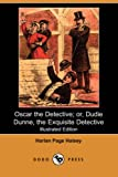 Oscar the Detective or Dudie Dunne, the Exquisite Detective, Harlan Page Halsey, 1406519529