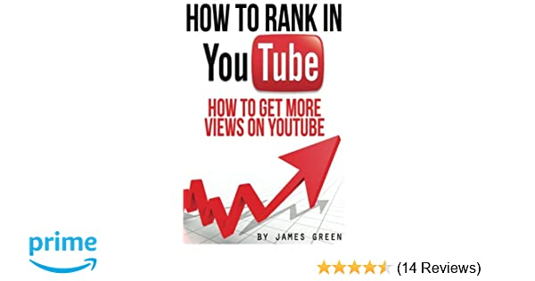Amazon how to rank in youtube how to get more views on youtube amazon how to rank in youtube how to get more views on youtube volume 2 9781497314962 james green books malvernweather Image collections