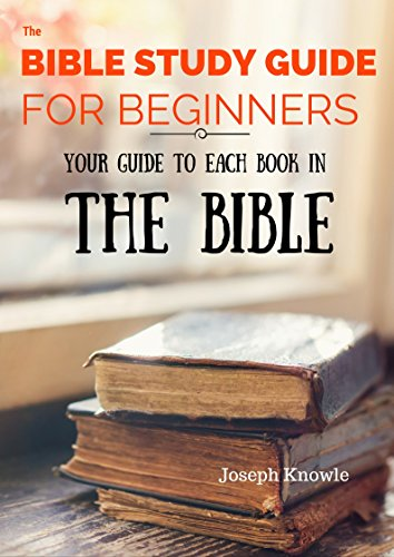 The Bible Study Guide For Beginners: Your Guide To Each Book In The Bible  from Genesis to Revelation - Get to Know Your Bible! (Paper Free Bible  Study