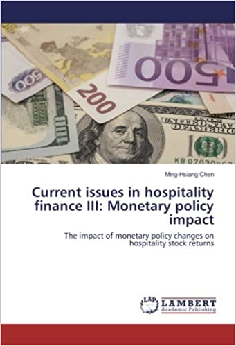 Current issues in hospitality finance III: Monetary policy impact: The impact of monetary policy changes on hospitality stock returns: Ming-Hsiang Chen: ...