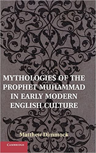 Mythologies of the Prophet Muhammad in Early Modern English Culture