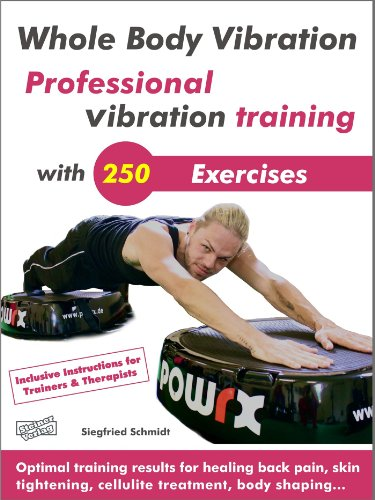 Whole Body Vibration. Professional vibration training with 250 Exercises.: Optimal training results for healing back pain, skin tightening, cellulite treatment, body (Whole Body Vibration Exercises)