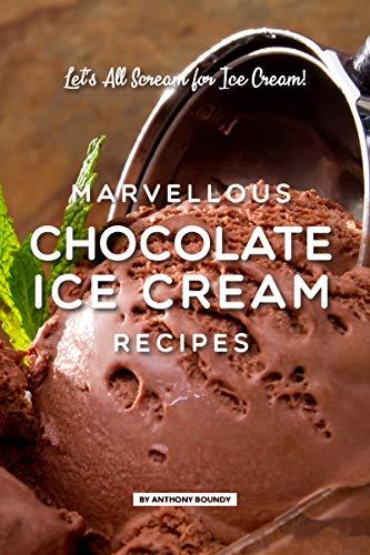 Marvellous Chocolate Ice Cream Recipes: Let's All Scream for Ice Cream! (Easy Peanut Butter Ice Cream Topping Recipe)