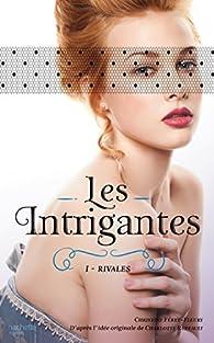 Les intrigantes, tome 1 : Rivales par Christine Féret-Fleury