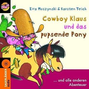 Cowboy Klaus und das pupsende Pony... und alle anderen Abenteuer Hörbuch