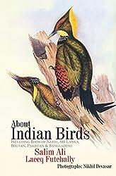 About Indian Birds: Including Birds of Nepal, Sri Lanka, Bhutan, Pakistan and Bangladesh