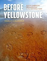 Before Yellowstone: Native American Archaeology in the National Park