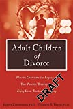 Adult Children of Divorce: How to Overcome the Legacy of Your Parents' Break-up and Enjoy Love, Trust, and Intimacy