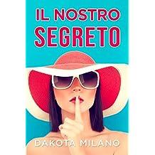 Il Nostro Segreto: Felici tutti e tre?: (Romanzi Rosa italiano) (Romanzi hot) (Romanzi extra passion) (Romanzi rosa kindle italiano) (Italian Edition)