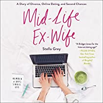 MID-LIFE EX-WIFE: A DIARY OF DIVORCE, ONLINE DATING, AND SECOND CHANCES