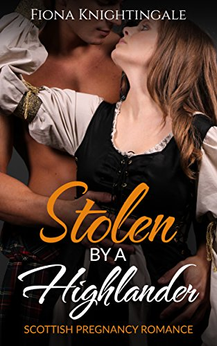 ROMANCE: Stolen by a Highlander (Scottish Pregnancy Kidnapping