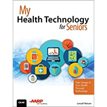 My Health Technology for Seniors: Take Charge of Your Health Through Technology (My...)