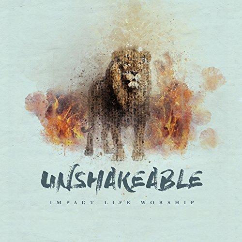 Impact Life Worship - Unshakeable (2017)