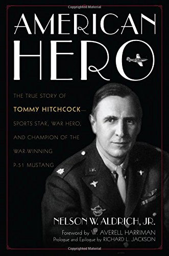 American Hero: The True Story of Tommy Hitchcock--Sports Star, War Hero, and Champion of the War-Winning P-51 Mustang