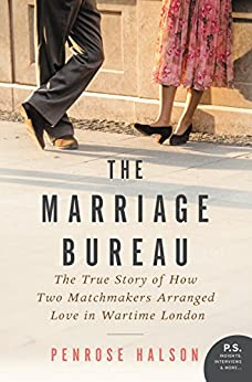 The Marriage Bureau: The True Story of How Two Matchmakers Arranged Love in Wartime London by [Halson, Penrose]