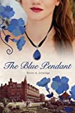 The Blue Pendant: A historical novel and love story that spans an ocean from Britain to Canada. by Susan A Jennings (2015-11-17)