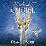 Méditation pour entrer en contact avec l'archange Gabriel | Diana Cooper