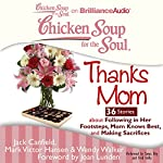 Chicken Soup for the Soul: Thanks Mom - 36 Stories About Following in Her Footsteps, Mom Knows Best, and Making Sacrifices | Jack Canfield,Mark Victor Hansen,Wendy Walker,Joan Lunden (foreword)