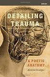 Detailing Trauma: A Poetic Anatomy (Sightline Books)