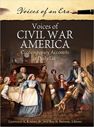 Voices of Civil War America: Contemporary Accounts of Daily Life (Voices of an Era)