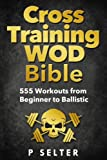 Here is A Preview Of What the Cross Training WOD Bible contains: A comprehensive list of the health benefits of Cross Training In depth terminology to help you understand the abbreviations and lingo used 555 Cross Training WODs (workouts) And Much Mo...